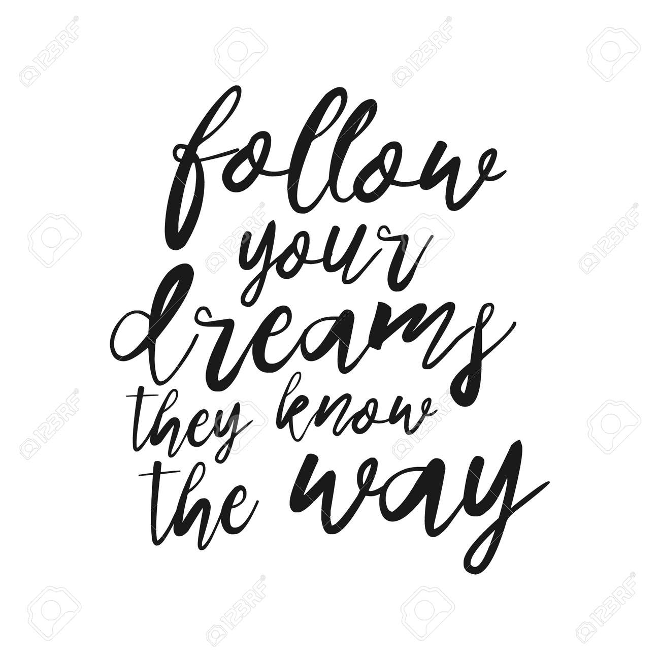 Follow your dreams, they know the way hand drawn inspirational quote. Vector isolated typography design element. Modern Calligraphy quote. Brush lettering quote. Housewarming hand lettering poster - 52984456