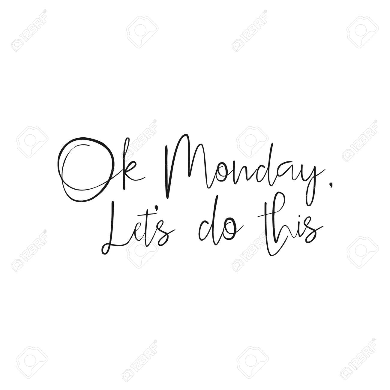 Ok Monday Let's Do This - Hand drawn inspirational quote, start of the week. Vector isolated Brush lettering. Hand lettering quote for office workers. Good for poster, t-shirt, print, card, banner. - 52984471