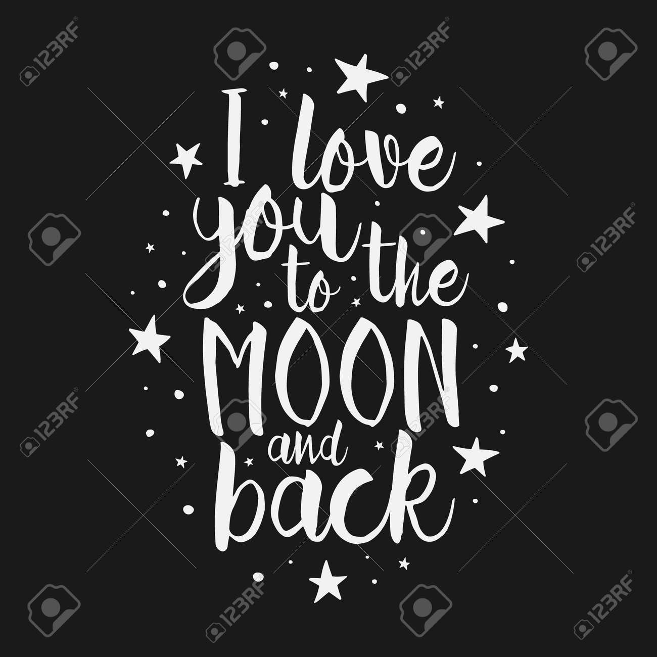 I Love You To The Moon And Back -Vector romantic inspirational quote. Hand lettering, typographic element for your design. Design element for romantic housewarming poster, t-shirt, save the date card - 55756620