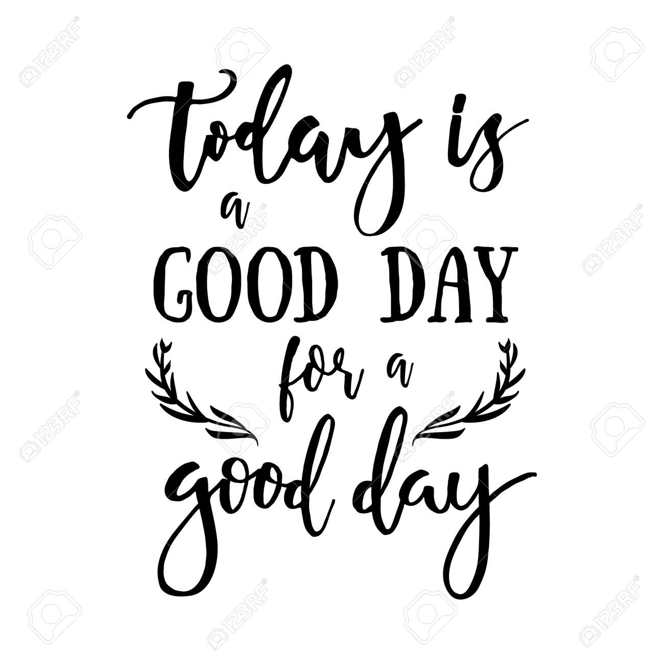 Today is a good day for a good day - Inspirational quote handwritten with black ink and brush. Good for posters, t-shirts, prints, cards, banners. Hand lettering, typographic element for your design. - 65657770