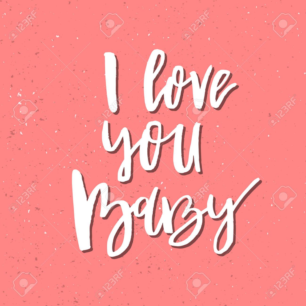 I Love You Baby - Inspirational Valentines day romantic handwritten..