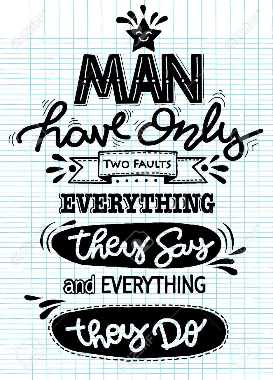 Man have only two faults . Hand drawn poster with funny but true..