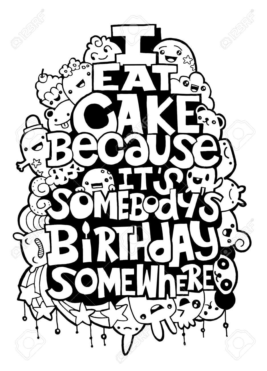 i eat cake because it somebody s birthday hand drawn poster