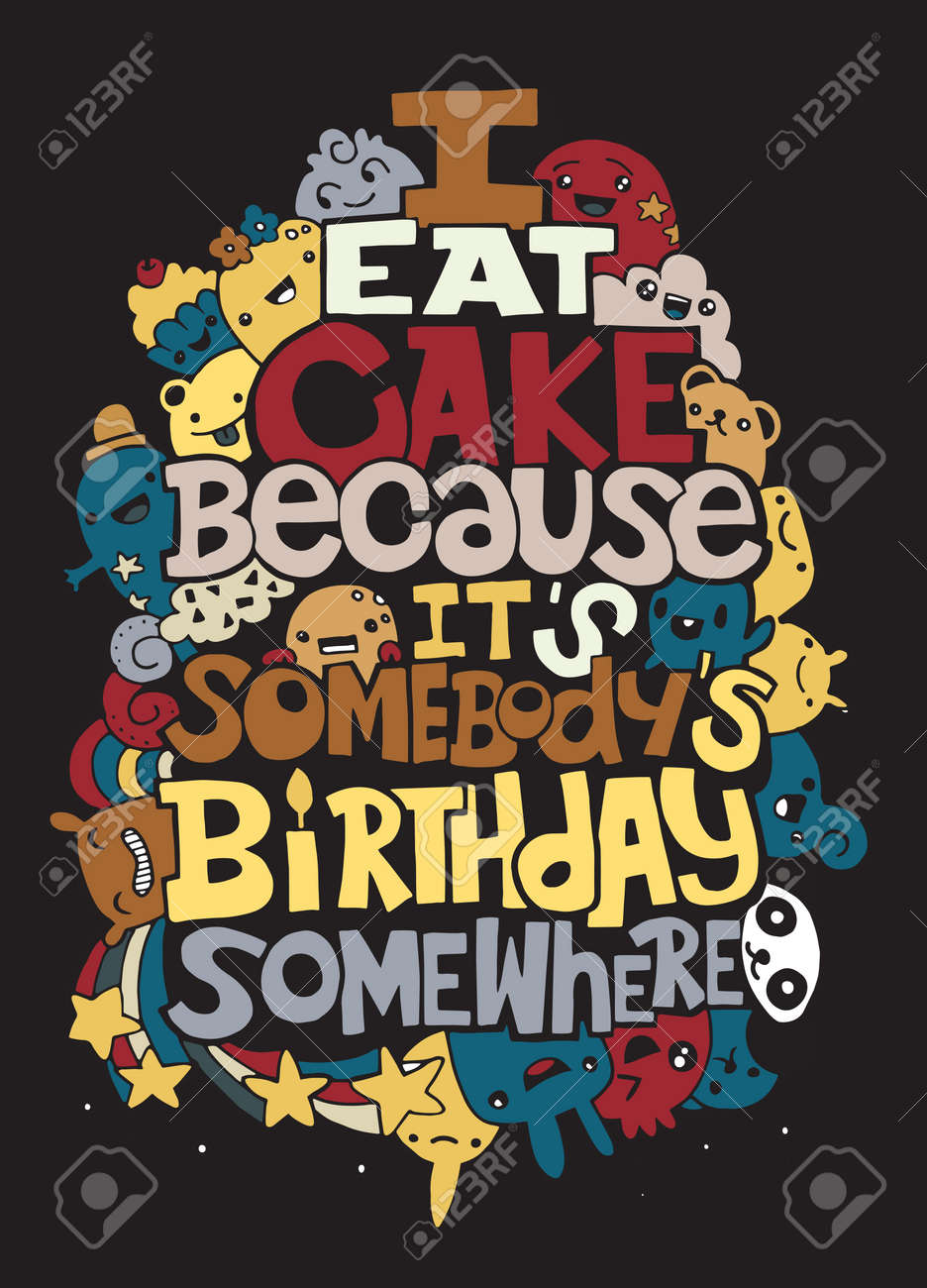I eat cake because it somebodys birthday hand drawn poster with banque dimages i eat cake because it somebodys birthday hand drawn poster with funny but true quotes hand drawing cute doodle monster groupflat altavistaventures Gallery