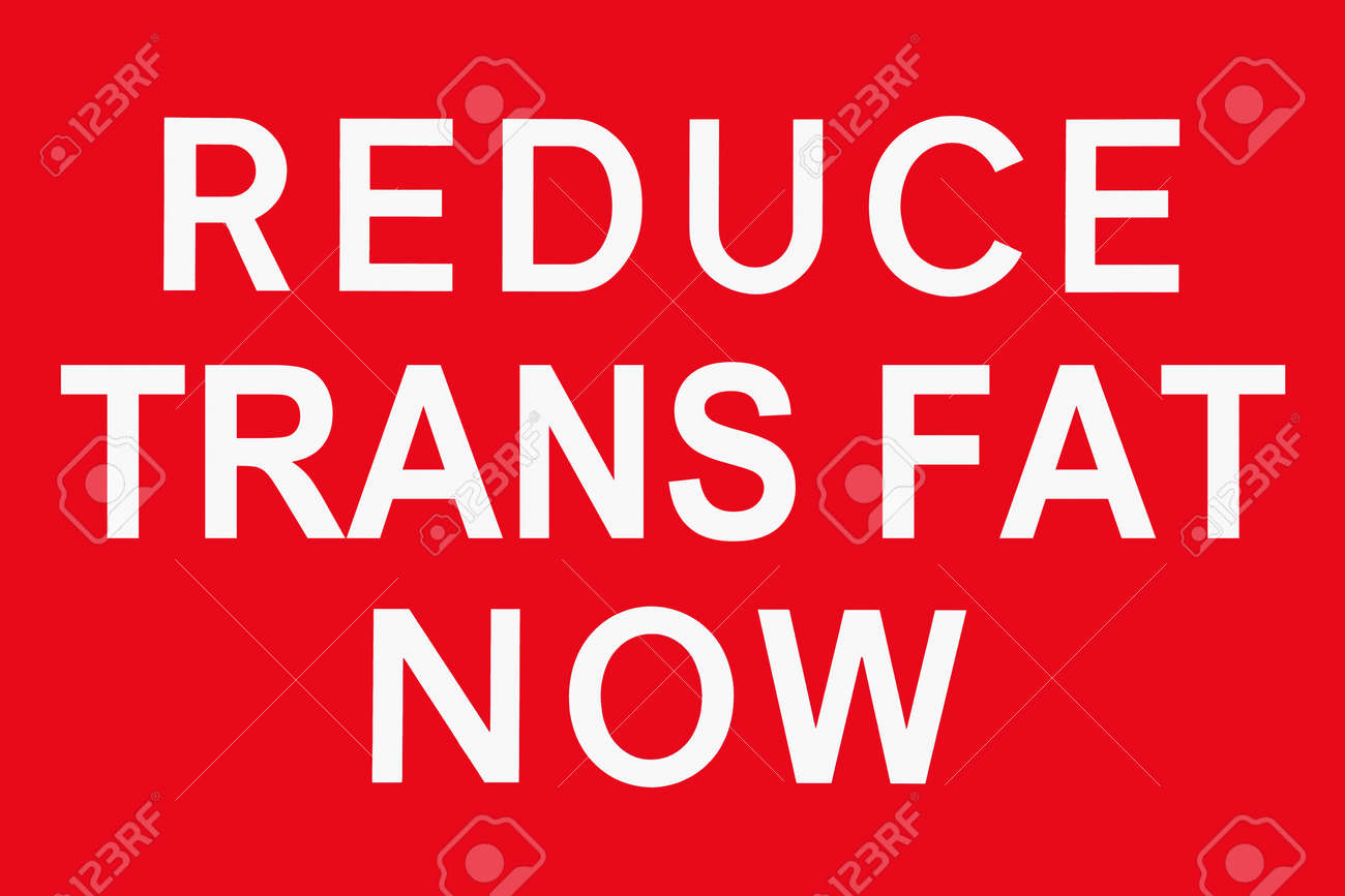Red and white sign reduce trans fat now symbol for risk for red and white sign reduce trans fat now symbol for risk for coronary heart disease biocorpaavc