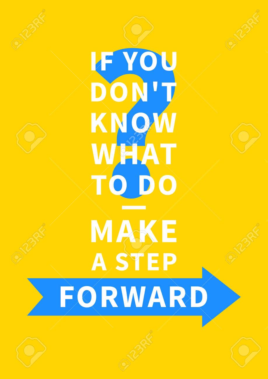Si No Sabes Qué Hacer Da Un Paso Adelante Un Dicho Inspirador Palabras Motivacionales Frase Positiva Cita Para Inspiración Y Motivación Concepto