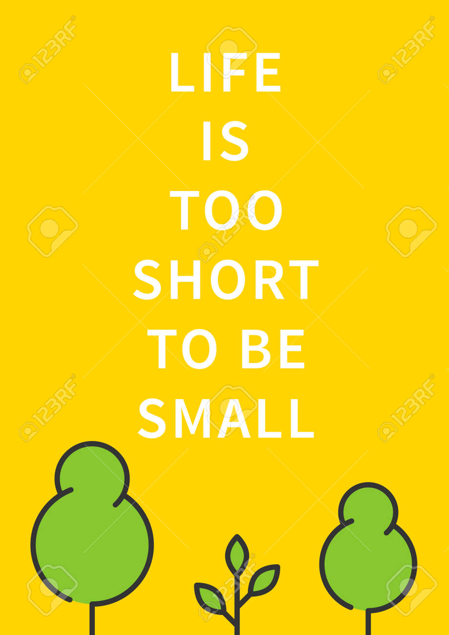 Motivational Words Life Is Too Short To Be Smallinspirational Saying Motivational