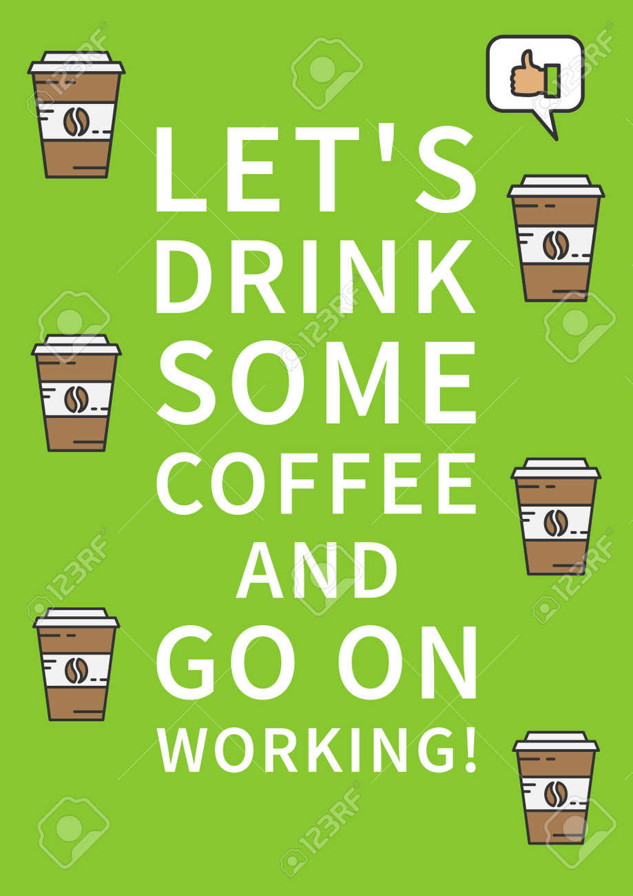 Motivational Words Let's Drink Some Coffee And Go On Workinginspirational Saying