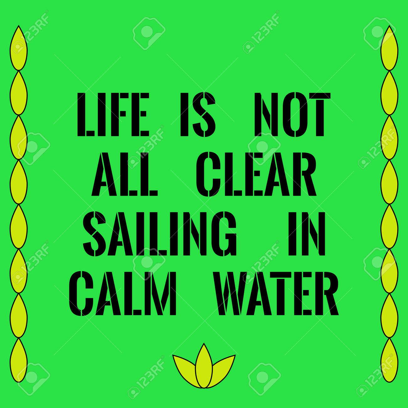 Motivational Quote. Life Is Not All Clear Sailing In Calm Water. On Green  Background