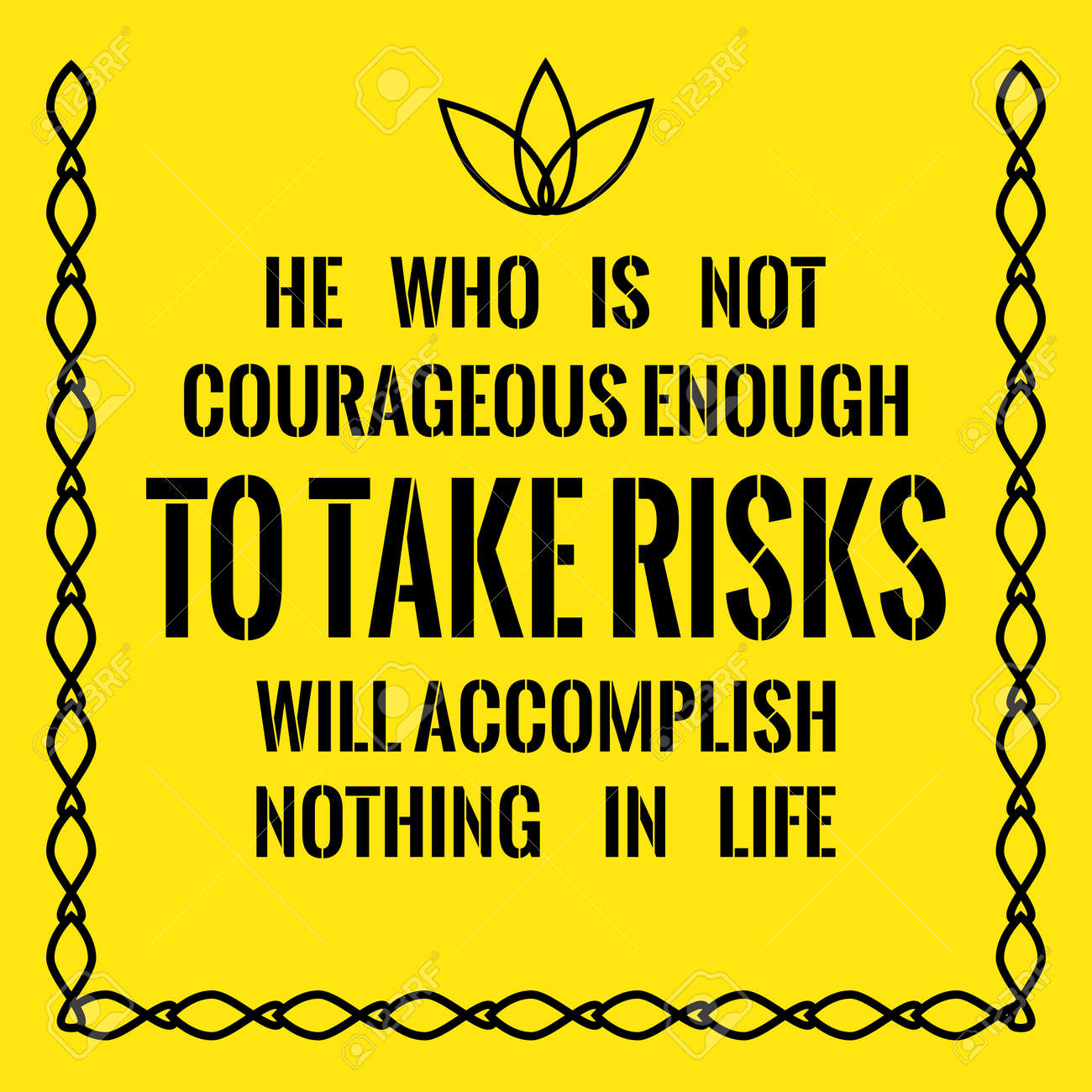 Motivational Quote He Who Is Not Courageous Enough To Take Risks