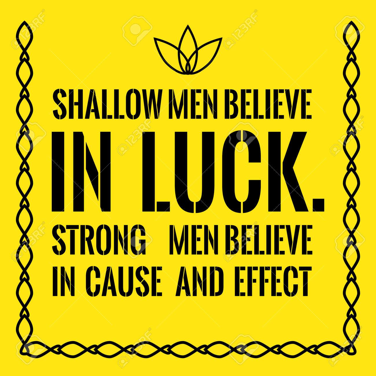 Motivational quote. Shallow men believe in luck. Strong men believe..