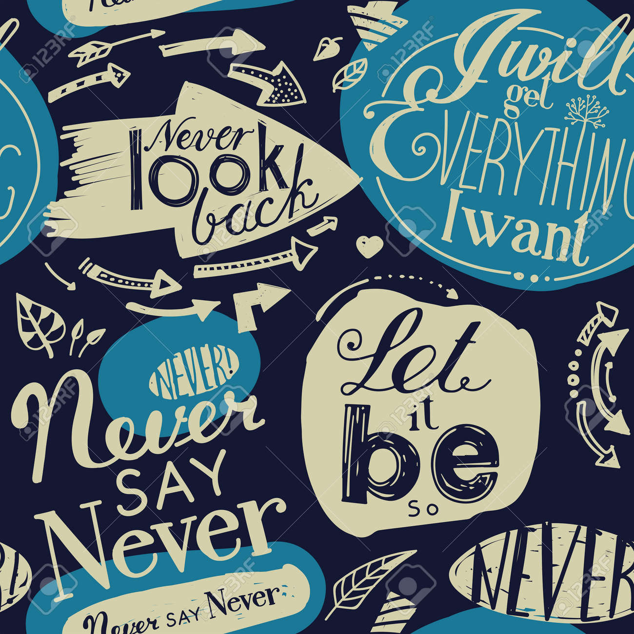 """Seamless pattern of the letterings """"I will get everything I want"""", """"Let it be"""", """"Never say never"""", """"Never look back."""" Hand drawing inscriptions. Dark blue, blue, beige - 63135632"""