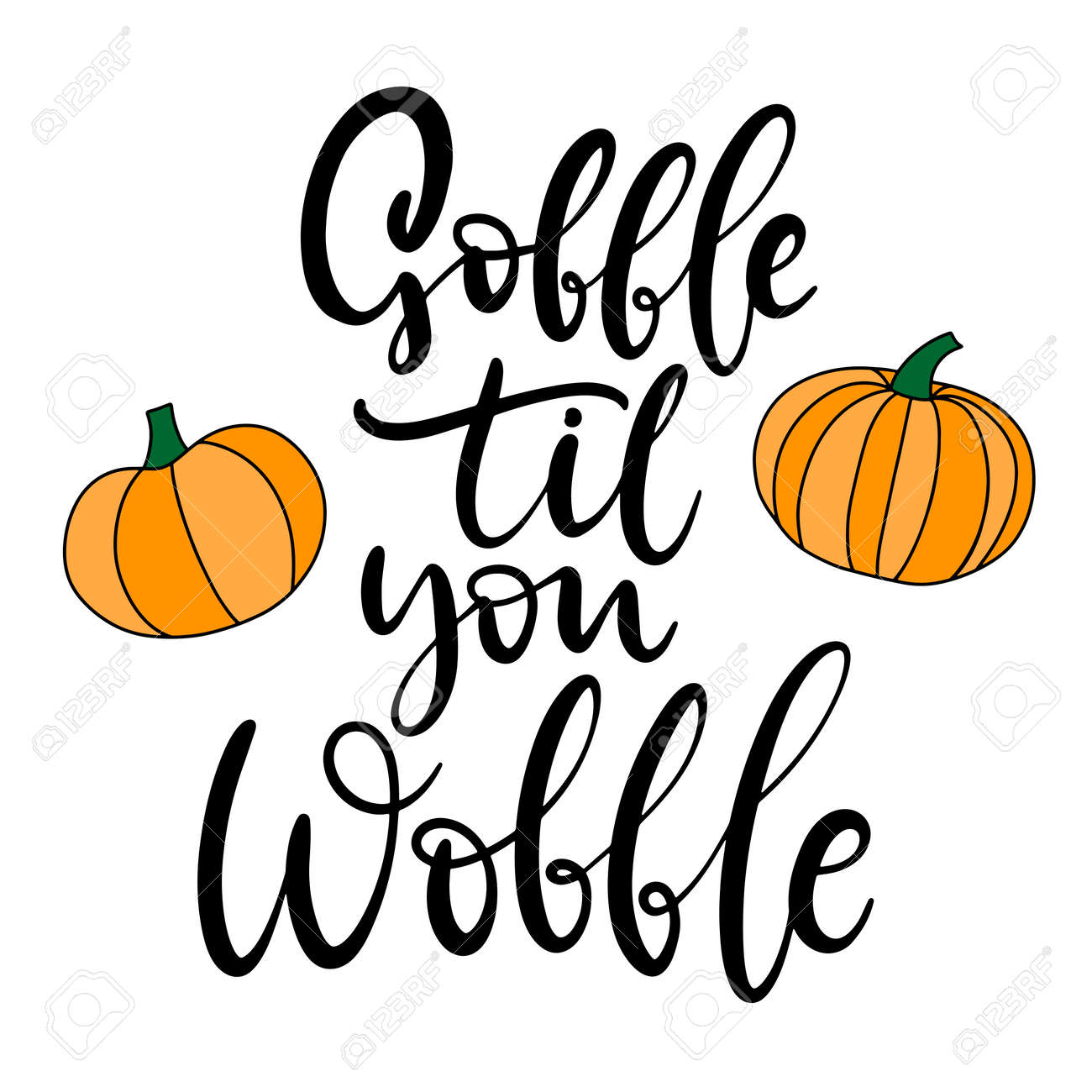 Gobble til you wobble. Happy Thanksgiving lettering. Calligraphic holiday quote for poster, banner, greeting postcard, print, badge. Vector illustration eps10 - 142305886
