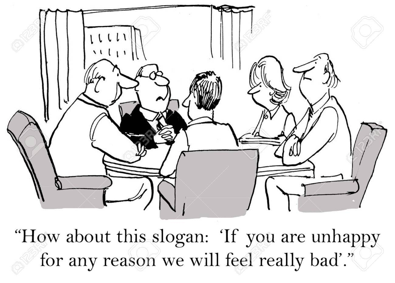 Cartoon of businessman saying new slogan, if you are unhappy for any reason, we will feel really bad. - 36657618