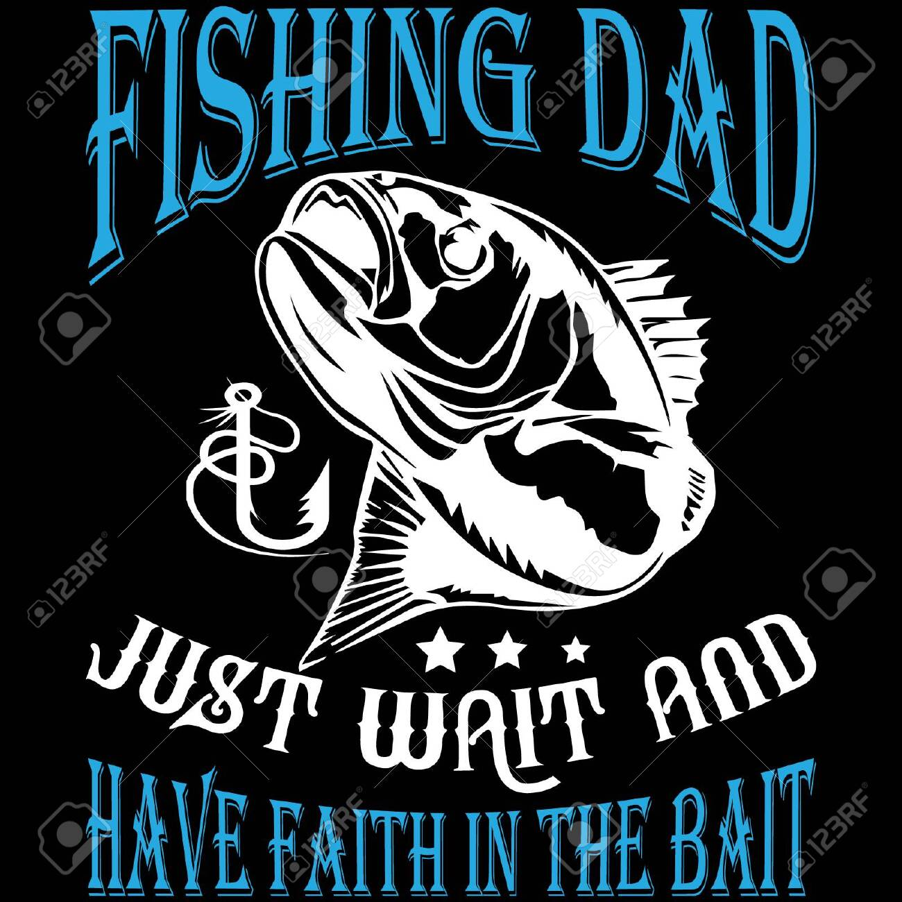 Fishing Dad Just Wait And Have Faith in The Bait ... Fishing T shirt - 143287305