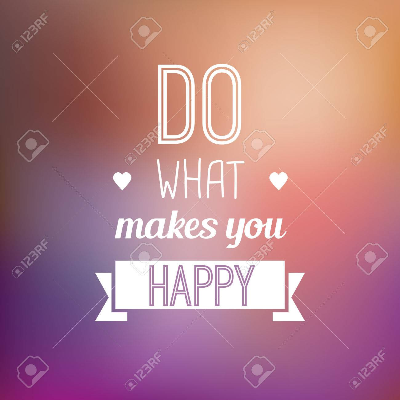 do what makes you happy motivational typo quote on a blurred
