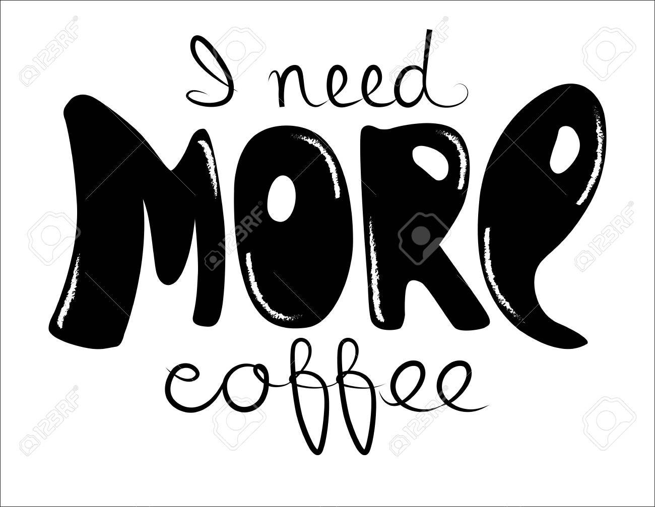 lettering i need more coffee funny quote inscription as template