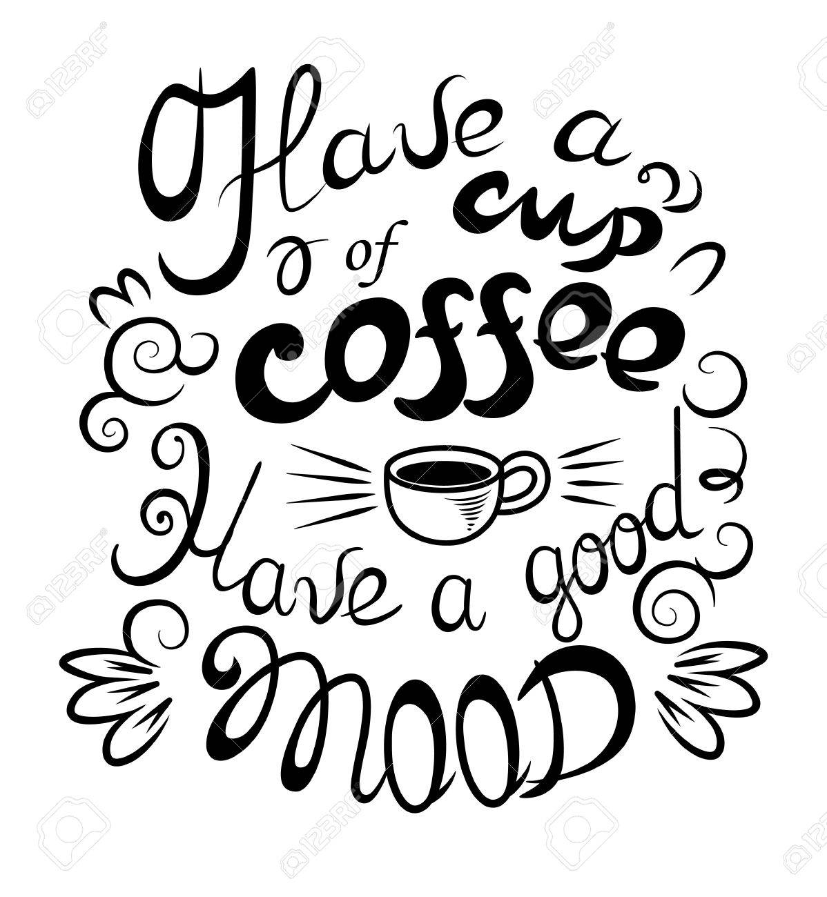 Black graphic lettering Have a cup of coffee, Have a good mood...