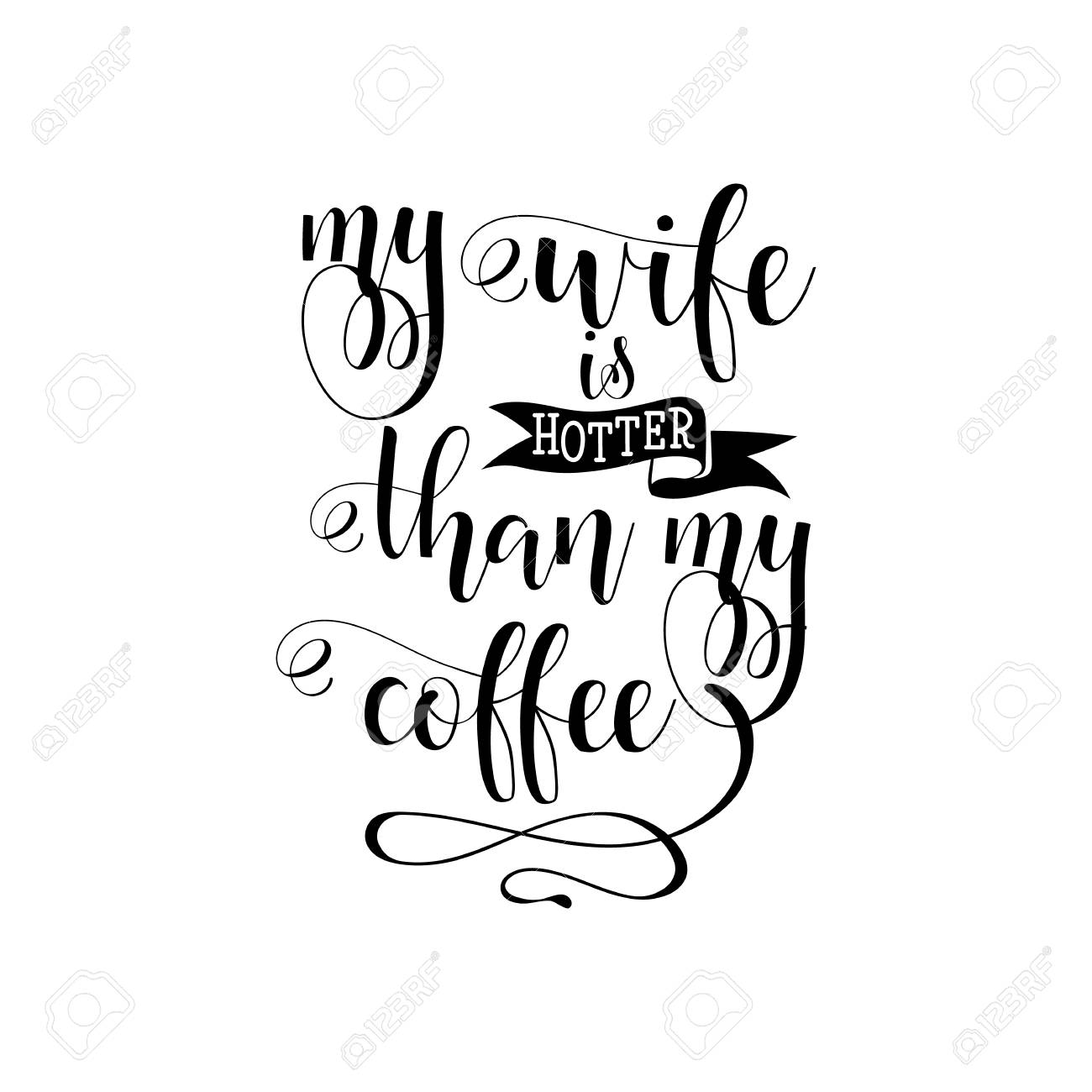 My Wife Is Hotter Than My Coffee Lettering Romantic