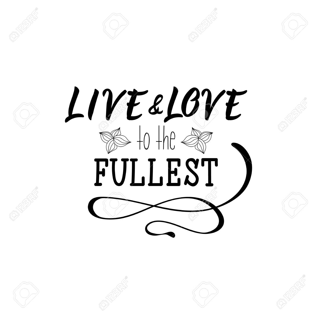 Live and love to the fullest lettering inspirational and funny quotes can be