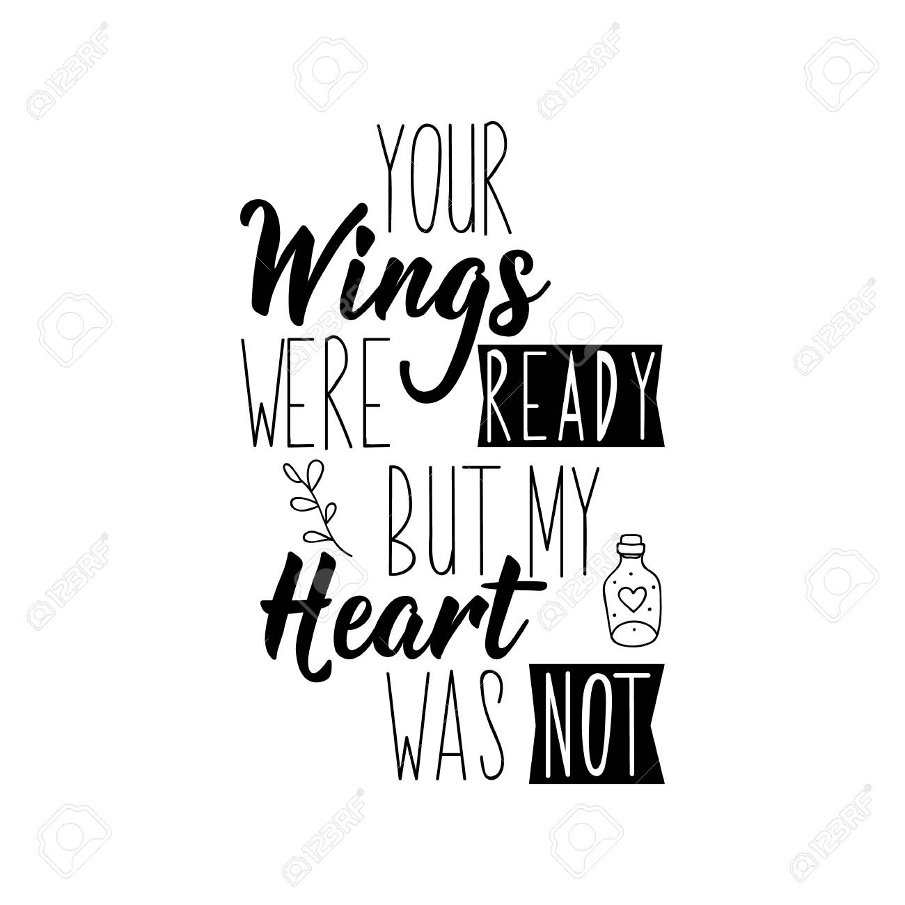 Your Wings Were Ready But My Heart Was Not Funny Lettering