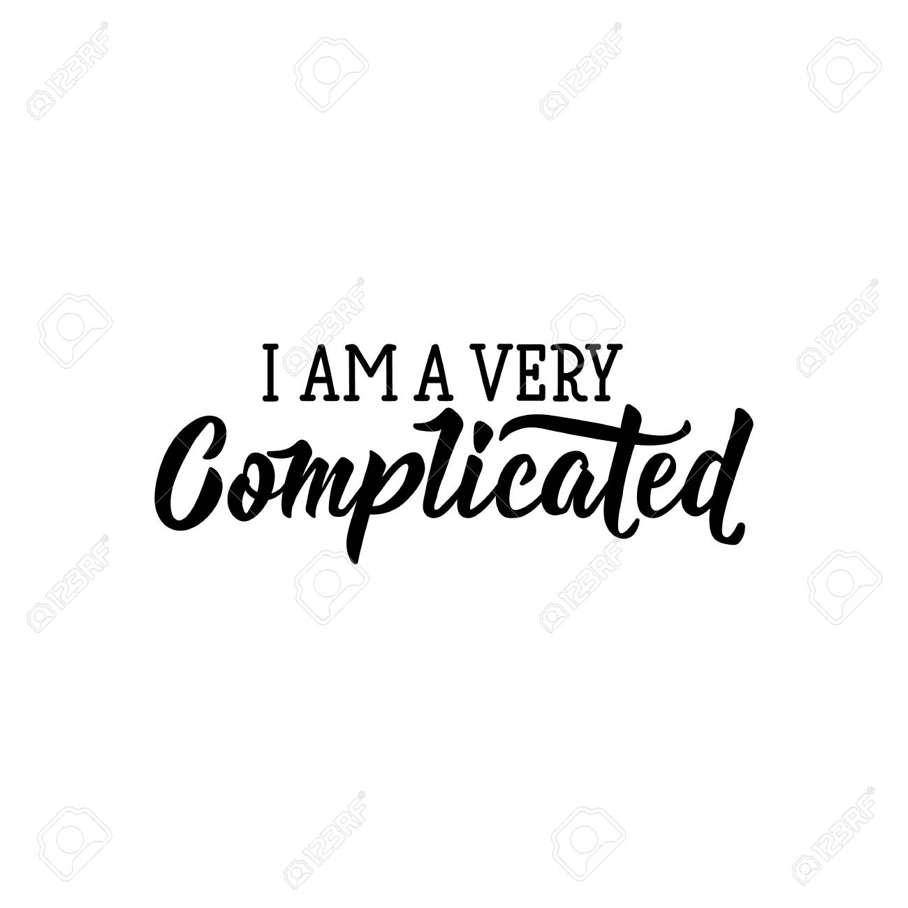 I Am A Very Complicated Funny Lettering Inspirational And Funny
