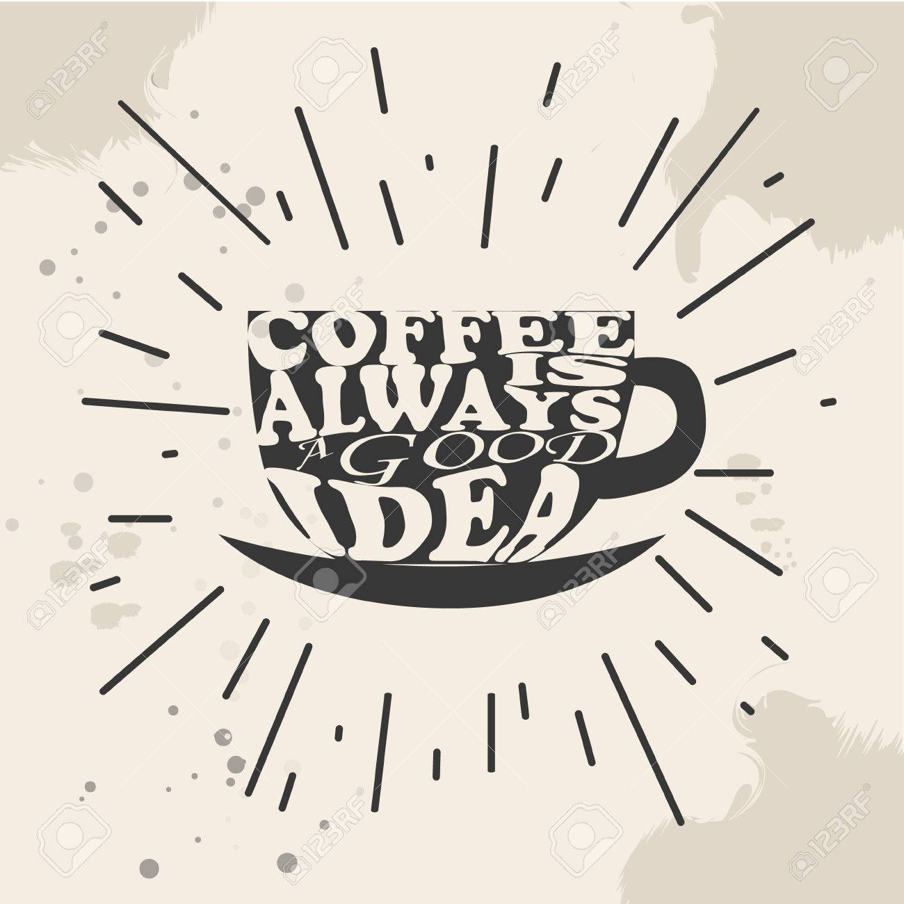 Coffee Is Always A Good Idea. Life Begins After Coffee. Every Day Is A