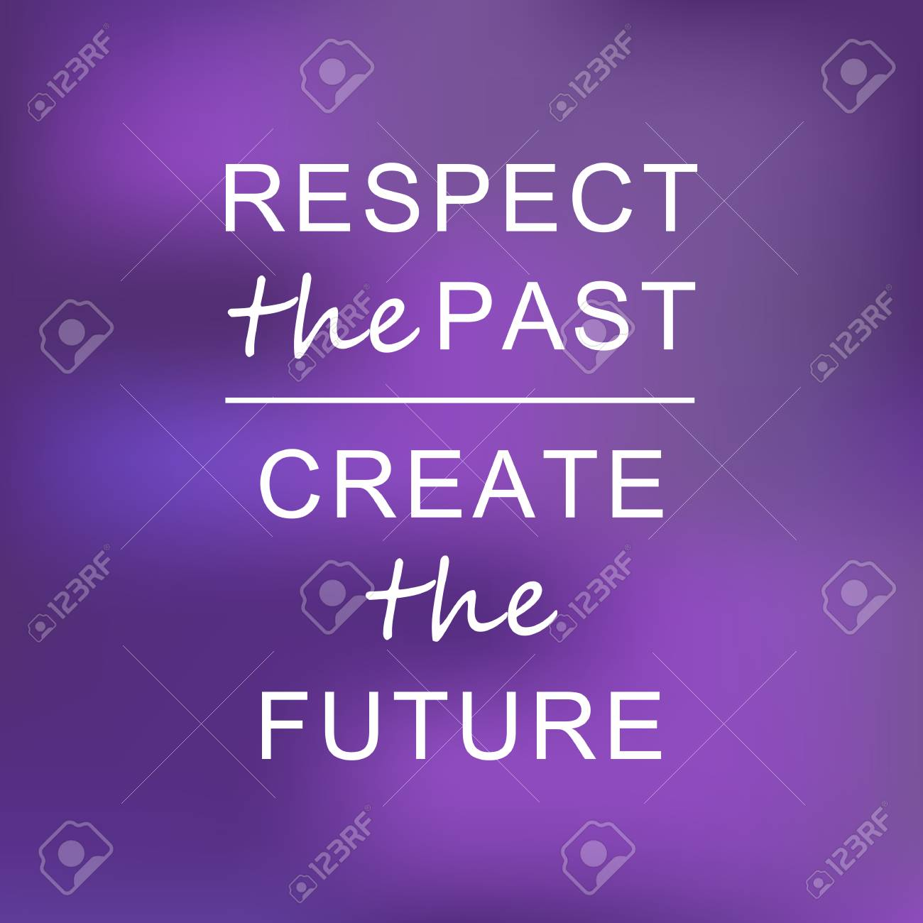 Motivational Quote On A Colorful Blurred Background. Respect The Past,  Create The Future.