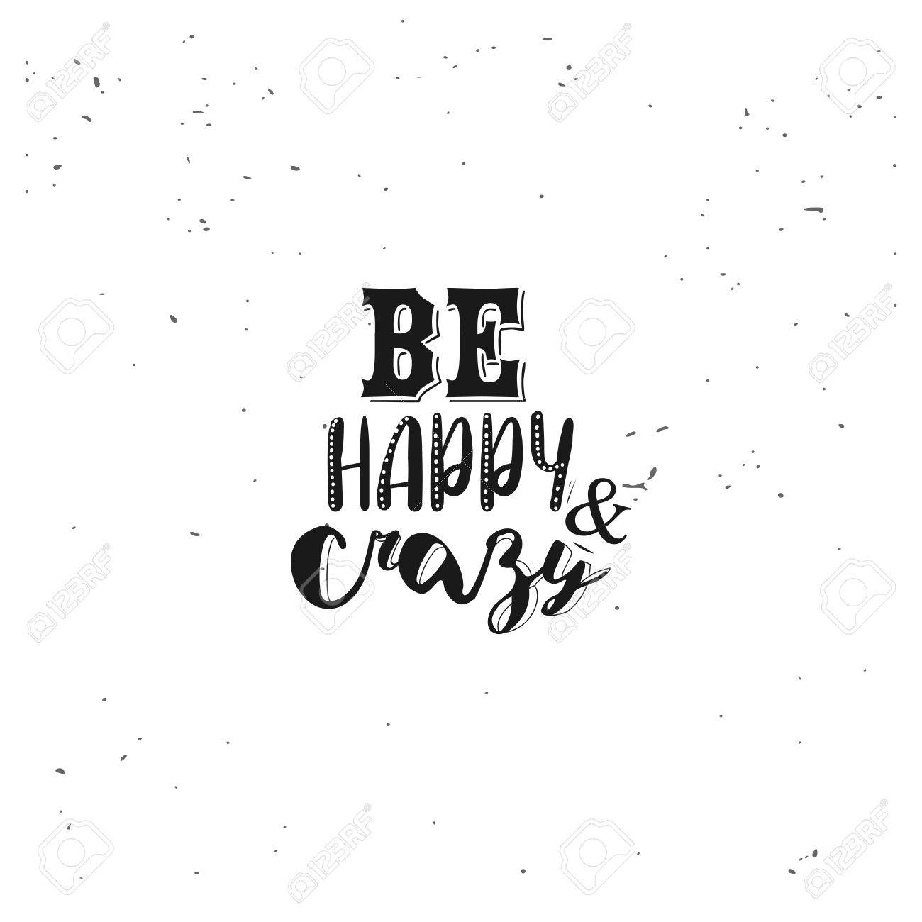 Be happy and crazy typography black inspirational quote isolated on white background stock vector