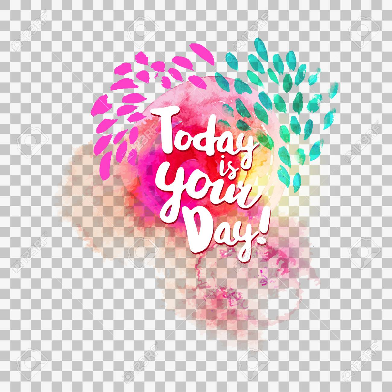 Today Is Your Daytypography At Watercolor And Transparent Background