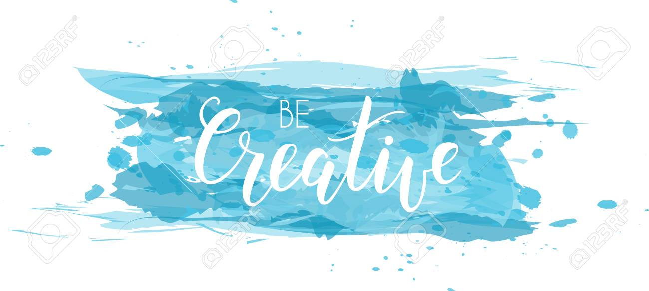 Be Creative Hand Lettering Phrase On Watercolor Imitation Color Splash Modern Calligraphy Inspirational Quote