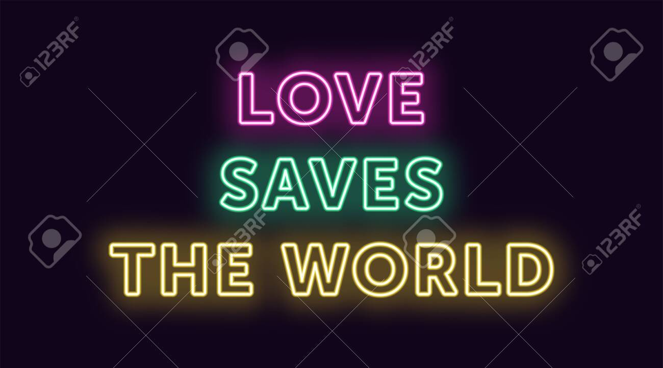 Neon text Love Saves the World, expressive Title. Glowing Headline in Neon outline style with transparent backlight. Vector typographic illustration with pink green yellow colors - 138734986
