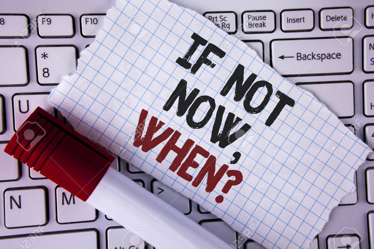 Conceptual hand writing showing If Not Now When Question  Business