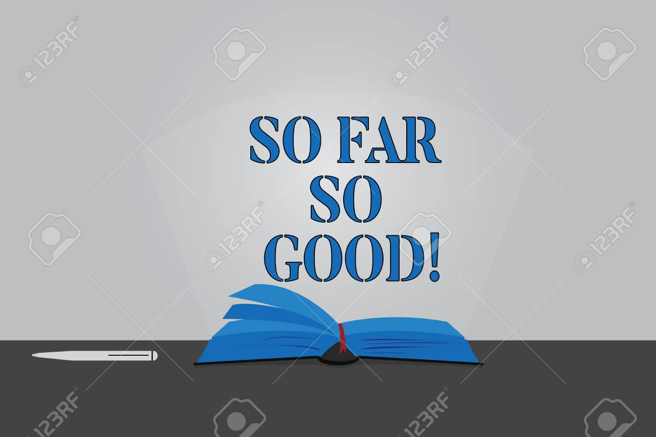 Text sign showing So Far So Good. Conceptual photo progress has been satisfactory up to now Everything is fine Color Pages of Open Book photo on Table with Pen and Light Beam Glaring - 114214352