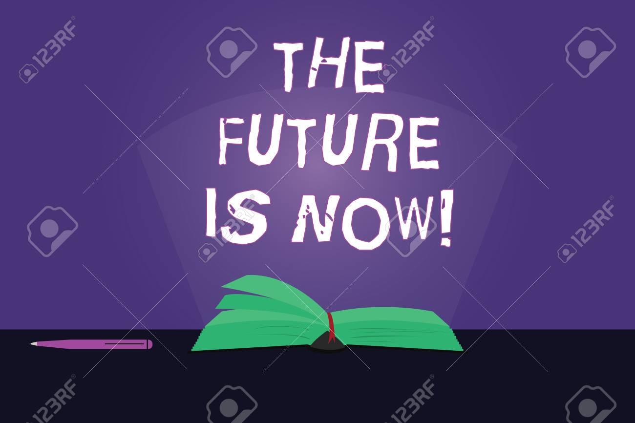 Writing Note Showing The Future Is Now Business Photo Showcasing