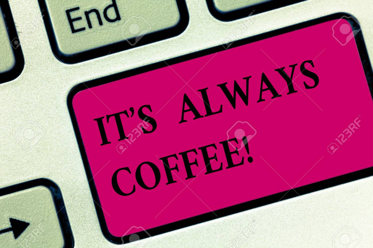 Handwriting text writing It S Always Coffee  Concept meaning
