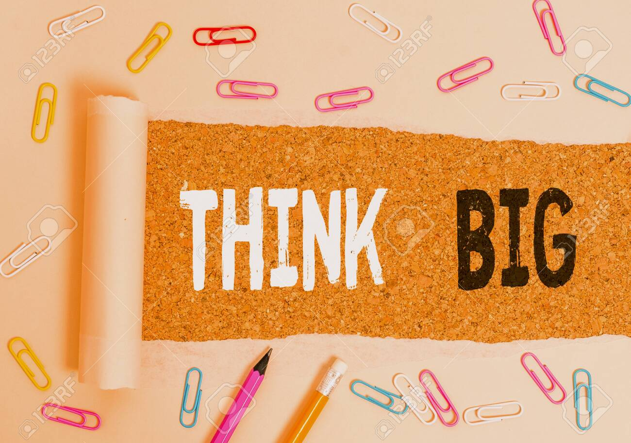 Handwriting text writing Think Big. Conceptual photo To plan for something high value for ones self or for preparation - 130592222