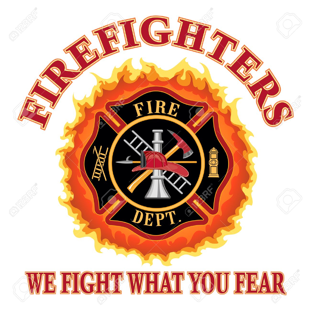 Firefighters We Fight What You Fear Is An Illustration Of A Fire