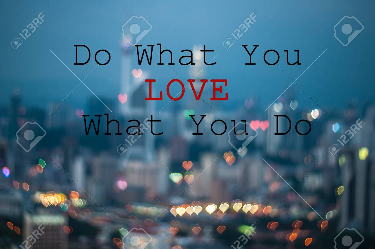 Do what you love what you do on blur background - 70376058