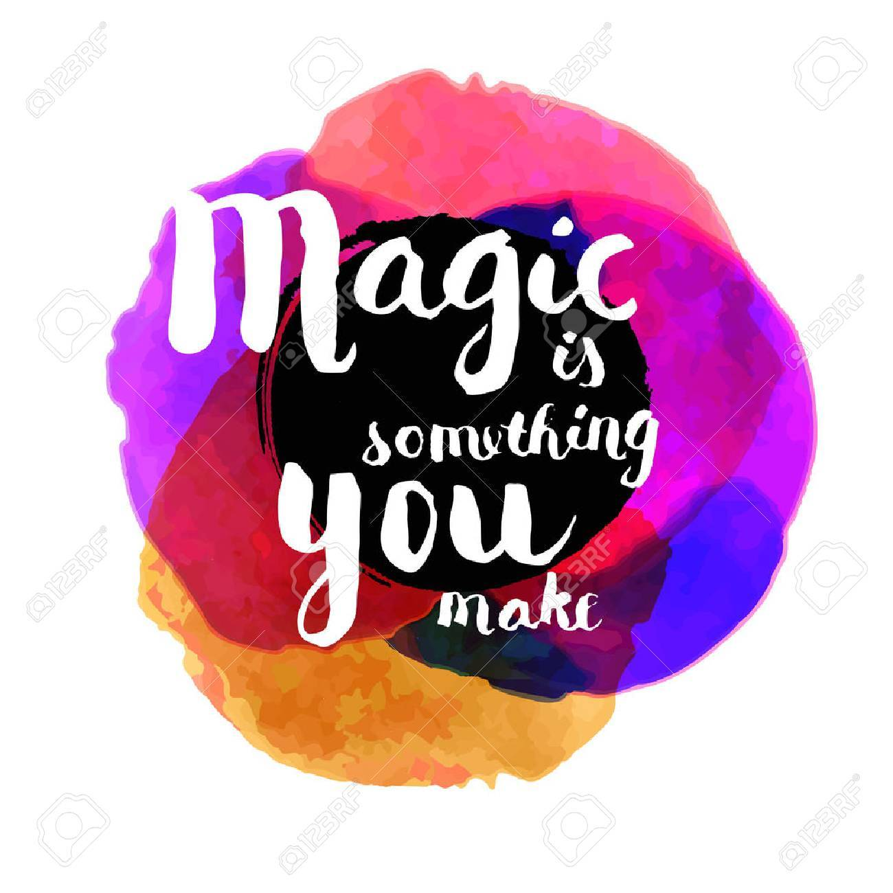 Magic is something you make. Inspirational quote. Hand lettered greeting card. Modern calligraphy, bright watercolor circles. Vector illustration - 64874232