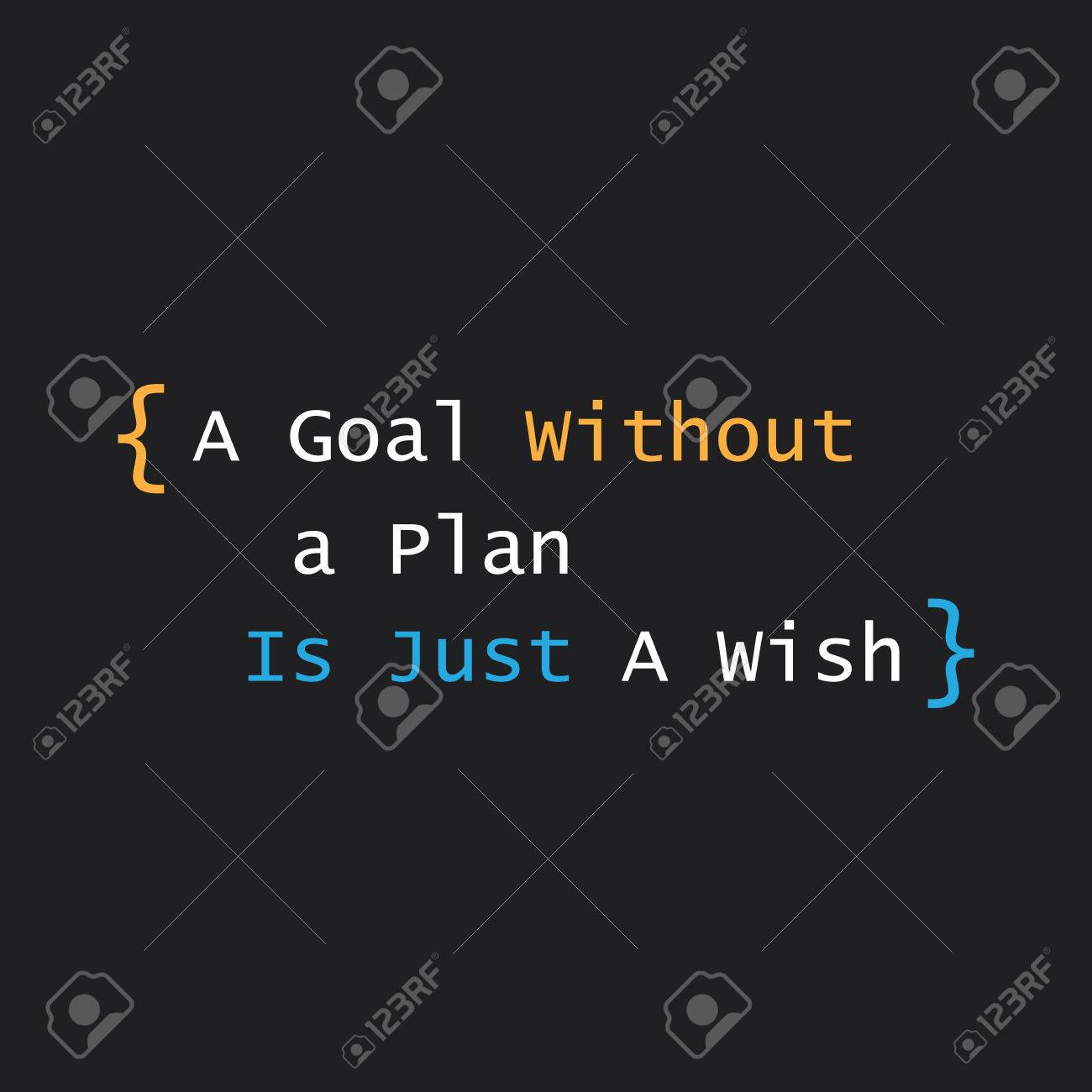 Inspirational Quote   A Goal Without A Plan Is Just A Wish On A Black  Background