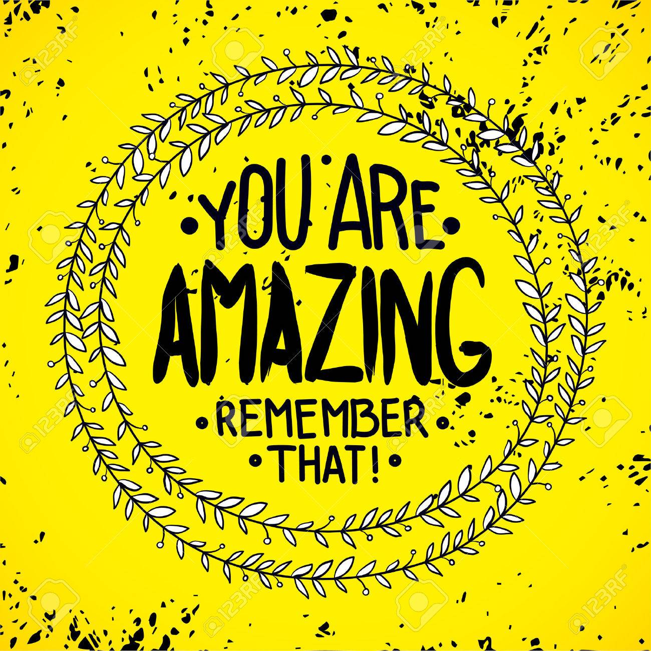 You are amazing  remember that  Inspirational quotes written