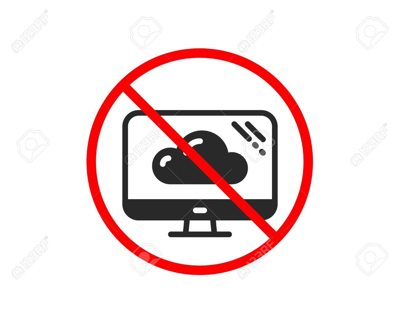 No or Stop. Computer icon. Cloud storage service sign. Monitor symbol. Prohibited ban stop symbol. No cloud storage icon. Vector - 124076018