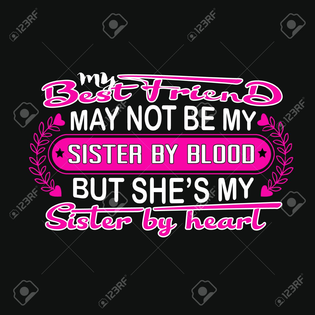 Friendship Quote and saying. My best friend may not be my sister..