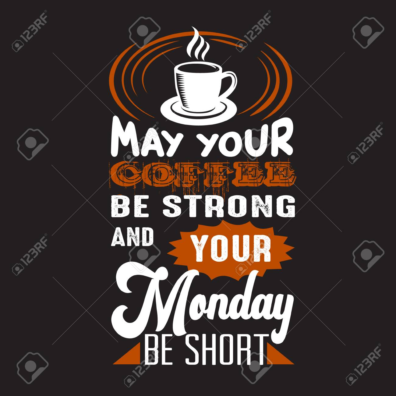 Coffee Quote May Your Coffee Be Strong And Your Monday Be Short Royalty Free Cliparts Vectors And Stock Illustration Image 124794661