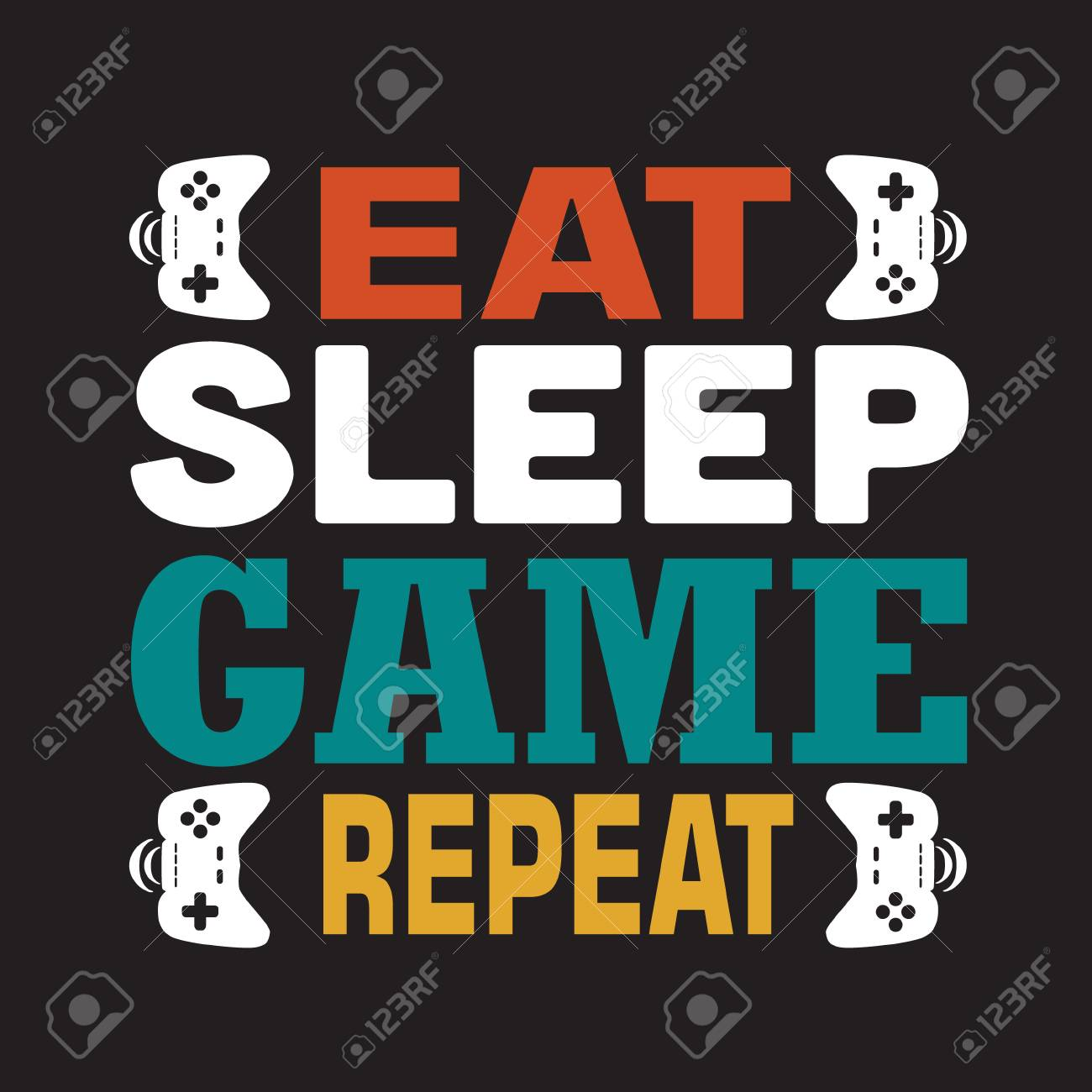 Game Quote and Saying. Eat sleep game repeat. - 122602138