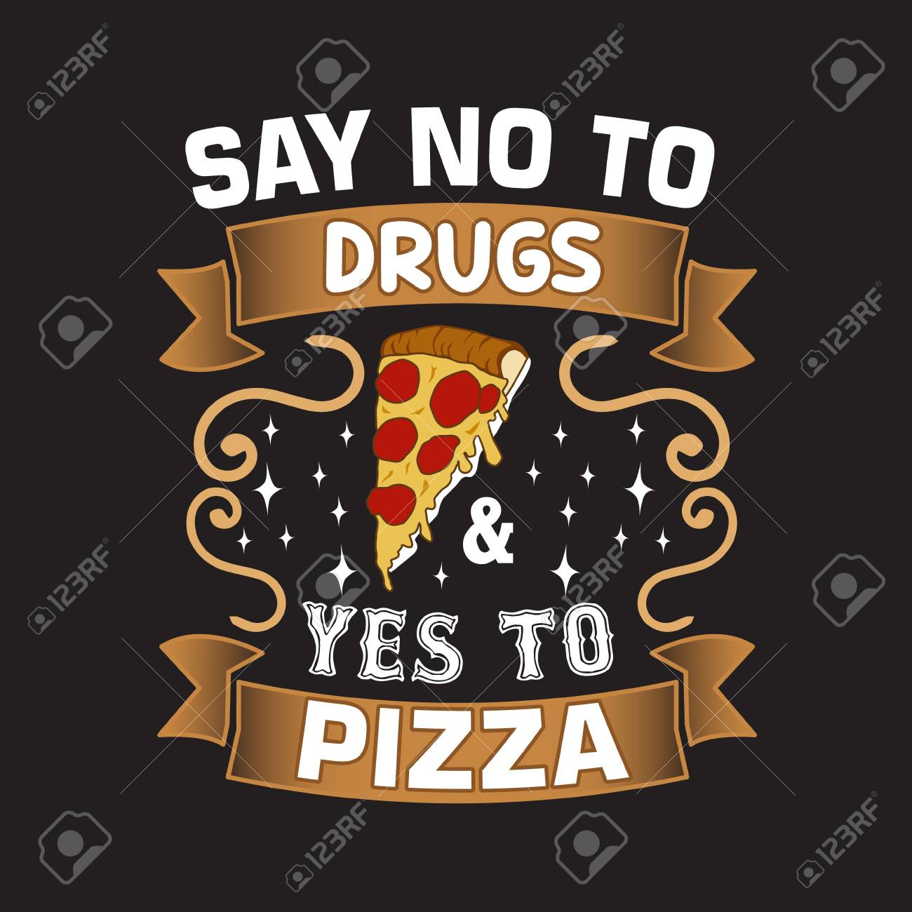 Pizza Quote And Saying Say No To Drugs And Yes To Pizza Royalty Free Cliparts Vectors And Stock Illustration Image 123159129