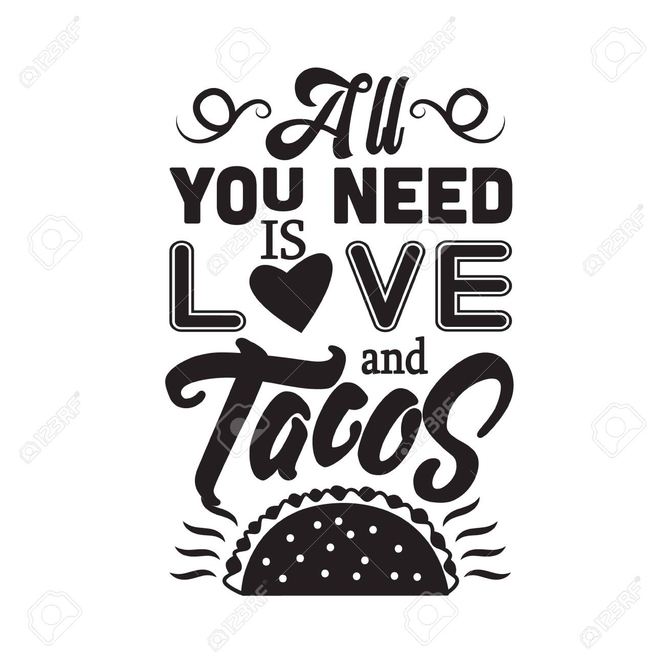 Taco Quote All You Need Is Love And Tacos Royalty Free Cliparts Vectors And Stock Illustration Image 152770971