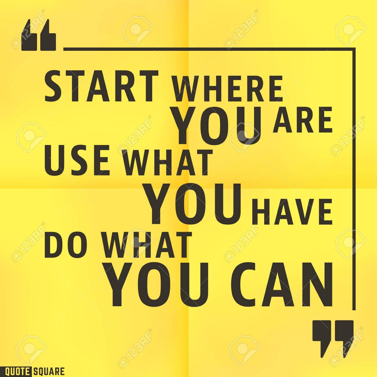 Citation Modèle De Motivation Square Citations Inspirantes Text Speech Bubble Commencez Où Vous êtes Utilisez Ce Que Vous Avez Faites Ce Que Vous