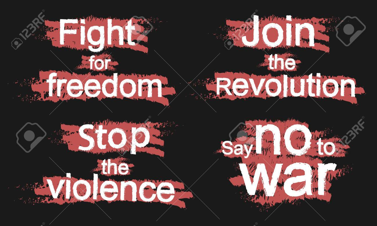 Fight For Freedom, Join The Revolution, Stop The Violence, Say ...